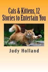 12 More Cat Stories to make you Smile and Laugh! ebook by Judy Holland
