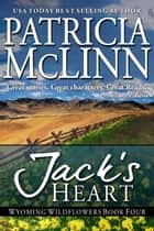 Jack's Heart, Wyoming Wildflowers Series ebook by Patricia McLinn