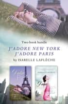 Isabelle Lafleche's J'adore Bundle - J'adore New York and J'adore Paris ebook by Isabelle Lafleche