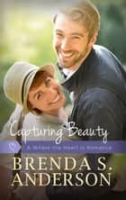 Capturing Beauty - Where the Heart Is, #2 ebook by Brenda S. Anderson