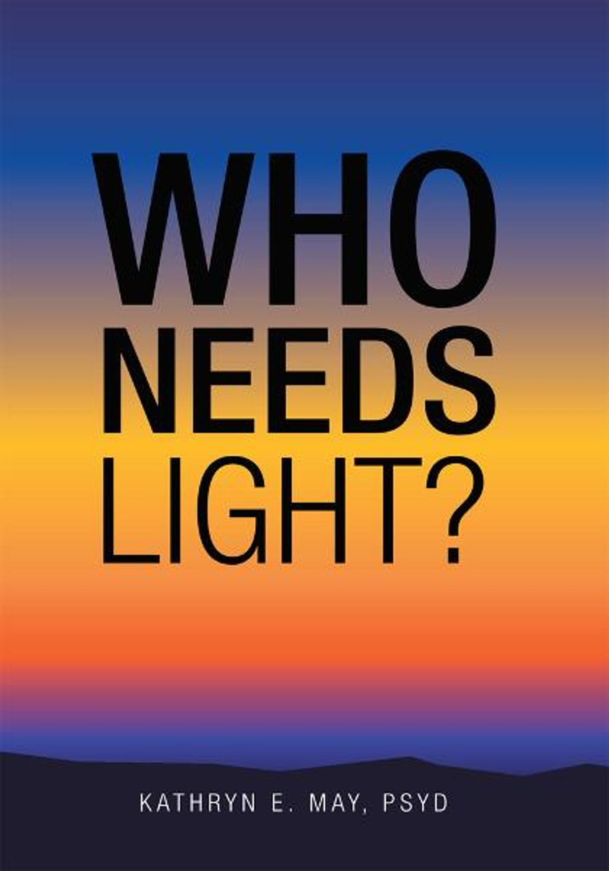 Who needs light ebook by kathryn e may psyd 9781468506990 ebook by kathryn e may psyd 9781468506990 rakuten kobo fandeluxe PDF