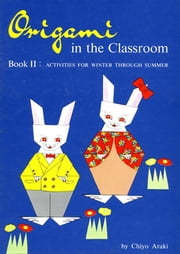 Origami in Classroom Book 2 - Activities For Winter Through Summer ebook by Chiyo Araki
