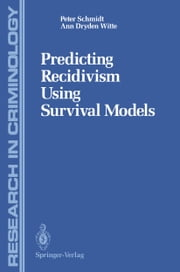 Predicting Recidivism Using Survival Models ebook by Peter Schmidt,Ann Witte