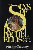 The Sins of Rachel Ellis - A Novel of Terror ebook by Philip Caveney