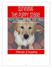 Surviving the Puppy Stage: How To Get Inside Your Dog's Mind Without Losing Your Own! ebook by Mindy J. Kaleta