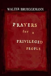 Prayers for a Privileged People ebook by Walter Brueggemann