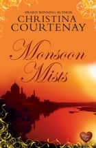 Monsoon Mists (Choc Lit) ebook by Christina Courtenay