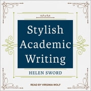 Stylish Academic Writing audiobook by Helen Sword