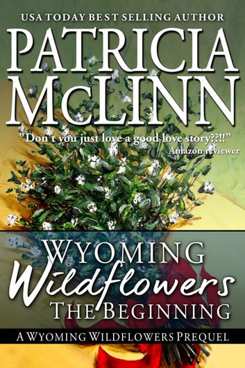 Wyoming Wildflowers: The Beginning - A Prequel ebook by Patricia McLinn