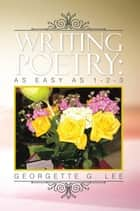 Writing Poetry: as Easy as 1-2-3 ebook by Georgette G. Lee
