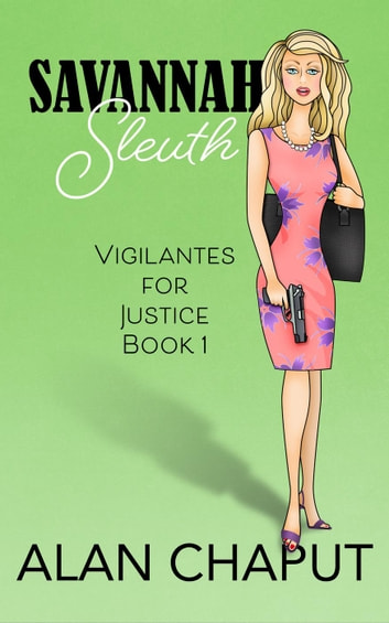 Savannah Sleuth - Vigilantes For Justice, #1 ebook by Alan Chaput