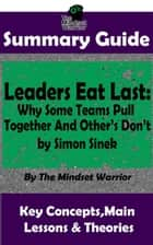 Summary Guide: Leaders Eat Last: Why Some Teams Pull Together and Others Don't: by Simon Sinek | The Mindset Warrior Summary Guide - ( Leadership, Company Culture, Entrepreneurship, Productivity ) ebook by The Mindset Warrior