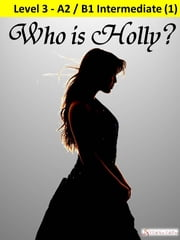 Who is Holly? ebook by I Talk You Talk Press