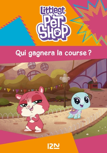 Littlest Pet Shop - tome 03 : Qui gagnera la course ? ebook by Pascaline FERNANDEZ
