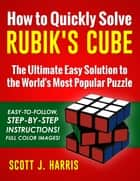 How to Quickly Solve Rubik's Cube: ebook by Scott J. Harris