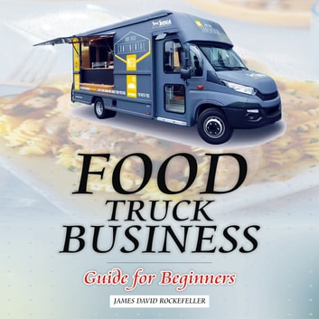 Food Truck Business: Guide for Beginners audiobook by James David Rockefeller