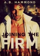 Joining the Firm: The Interview ebook by A.B Hammond