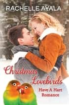 Christmas Lovebirds: The Hart Family ebook by Rachelle Ayala