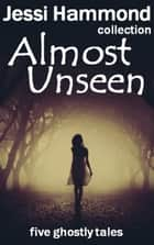 Almost Unseen ebook by Jessi Hammond