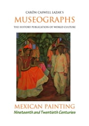 Museographs: Mexican Painting of the Nineteenth and Twentieth Centuries ebook by Caron Caswell Lazar