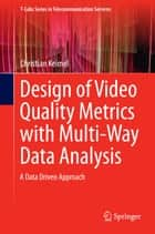 Design of Video Quality Metrics with Multi-Way Data Analysis ebook by Christian Keimel