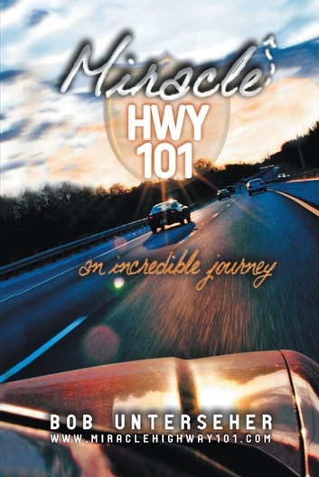 Miracle HWY 101 - An Incredible Journey ebook by Bob Unterseher