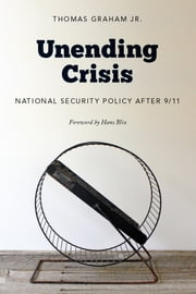 Unending Crisis - National Security Policy After 9/11 ebook by Thomas Graham Jr.,Hans Blix