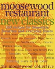 Moosewood Restaurant New Classics - 350 Recipes for Homestyle Favorites and Everyday Feasts ebook by Moosewood Collective