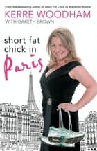Short Fat Chick in Paris ebook by Gareth Brown, Kerre Woodham