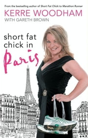Short Fat Chick in Paris ebook by Gareth Brown,Kerre Woodham