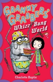 Granny Grabbers' Whizz Bang World ebook by Charlotte Haptie,Pete Williamson