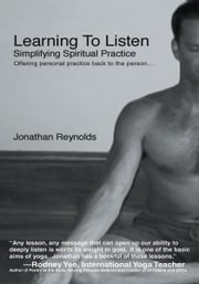 Learning To Listen - Simplifying Spiritual Practice ebook by Jonathan Reynolds