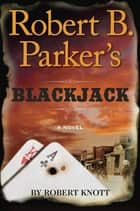 Robert B. Parker's Blackjack ekitaplar by Robert Knott