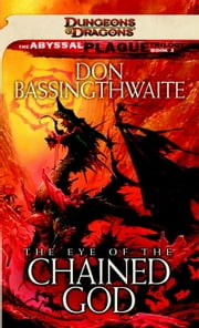 The Eye of the Chained God - The Abyssal Plague Trilogy, Book III ebook by Don Bassingthwaite