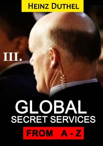 Worldwide Secret Service & Intelligence Agencies - that delivers unforgettable customer service Tome III of III eBook by Heinz Duthel