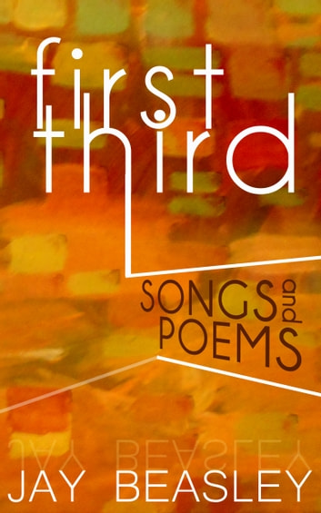First Third - Songs and Poems ebook by Jay Beasley
