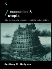 Economics and Utopia - Why the Learning Economy is Not the End of History ebook by Geoffrey M Hodgson