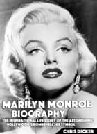 Marilyn Monroe Biography: The Inspirational Life Story of The Astonishing Hollywood's Bombshell Sex Symbol ebook by Chris Dicker