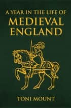 A Year in the Life of Medieval England ebook by Toni Mount