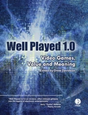 Well Played 1.0: Video Games, Value And Meaning ebook by Drew Davidson et al.
