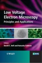 Low Voltage Electron Microscopy ebook by David C. Bell,Natasha Erdman