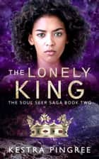 The Lonely King ebook by Kestra Pingree