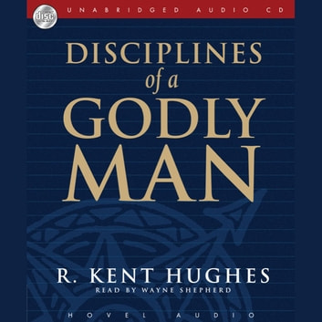 Disciplines of a Godly Man audiobook by R. Kent Hughes