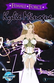 Female Force: Kylie Minogue ebook by Steve Stone,Jill Lamarina
