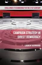 Campaign Strategy in Direct Democracy ebook by Laurent Bernhard