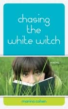 Chasing the White Witch eBook by Marina Cohen