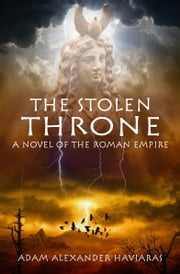 The Stolen Throne - A Novel of the Roman Empire ebook by Adam Alexander Haviaras