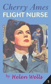 Cherry Ames, Flight Nurse ebook by Helen Wells,Harriet Schulman Forman, RN, BSN, EdD
