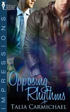 Opposing Rhythms ebook by Talia Carmichael