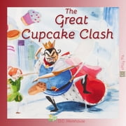 The Great Cupcake Clash (Read Aloud) - A Rhyming Tale for Dreamers of All Ages ebook by D.C. Morehouse,Philippe Boonen,J.M. Ford